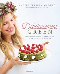 Angèle Ferreux-Maeght - Délicieusement green - Les recettes détox et sans gluten de la guiguette d'Angèle.