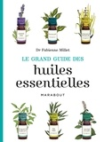 Fabienne Millet - Le grand guide des huiles essentielles.