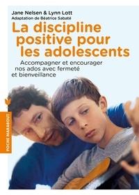 Jane Nelsen et Lynn Lott - La discipline positive pour les adolescents - Comment accompagner nos ados, les encourager et les motiver, avec fermeté et bienveillance.