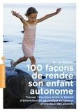 Anne Bacus - 100 façons de rendre son enfant autonome.