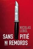 Nicolas Lebel - Sans pitié, ni remord.