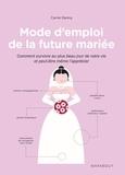 Carrie Denny - Mode d'emploi de la future mariée - Comment survivre au plus beau jour de votre vie et peut-être même l'apprécier.