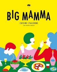 Olimpia Zagnoli et Renaud Cambuzat - Big mamma - Cuisine italienne, con molto amore.