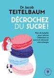 Dr Jacob Teitelbaum - Décrochez du sucre.