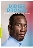 Didier Drogba - Didier Drogba - Autobiographie d'un joueur engagé.