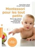 Paula Polk Lilliard et Lynn Lillard Jessen - Montessori pour les tout petits - De la naissance à 3 ans, appliquer la méthode Montessori à la maison.