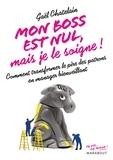 Gaël Chatelain - Mon boss est nul, mais je le soigne ! - Comment transformer le pire des patrons en manager bienveillant.