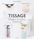 Emilie Guelpa et Julie Robert - Tissage - Technique et créations - Plus de 25 idées DIY à réaliser pour embellir votre intérieur.