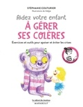 Stéphanie Couturier et  Adéjie - Aidez votre enfant à gérer ses colères.