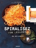 Anna Helm Baxter - Spiralisez vos légumes !.