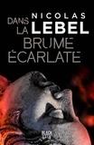 Dans la brume écarlate / Nicolas Lebel | Lebel, Nicolas (1970-....). Auteur