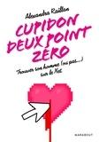 Alexandra Raillan - Cupidon deux point zéro - Trouver son homme (ou pas ) sur le Net.