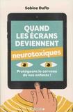 Sabine Duflo - Quand les écrans deviennent neurotoxiques.