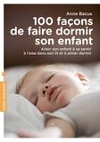 Anne Bacus - 100 façons de faire dormir son enfant - Aider son enfant à se sentir à l'aise dans son lit et à aimer dormir.
