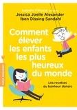 Jessica Joelle Alexander et Iben Dissing Sandahl - Comment élever les enfants les plus heureux du monde - Les recettes du bonheur danois.