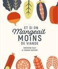 Thomas Dufour et Grégoire Kalt - Et si on mangeait moins de viande.