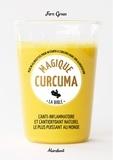 Fern Green - Magique curcuma - La bible - Plus de 65 recettes pour intégrer le curcuma dans votre alimentation quotidienne.
