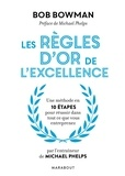 Bob Bowman - Les règles d'or de l'excellence.