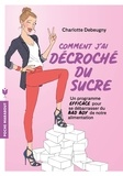 Charlotte Debeugny - Comment j'ai décroché du sucre.