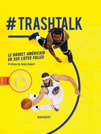 Trashtalk - #Trashtalk - Le basket américain en 300 listes folles.