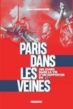 Damien Dole-Chabourine - Paris dans les veines - 365 jours dans la vie d'un supporter du PSG.