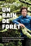 Eric Brisbare - Un bain de forêt : le Shinrin Yoku à la française - Découvrir le pouvoir de la sylvothérapie.
