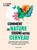 Eva Selhub et Alan-C Logan - Comment la nature soigne notre cerveau.