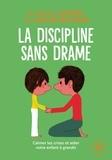 Daniel-J Siegel et Tina Payne Bryson - La discipline sans drame - Calmer les crises et aider votre enfant à grandir.
