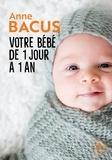 Anne Bacus - Votre bébé de 1 jour à 1 an.
