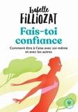 Isabelle Filliozat - Fais toi confiance - Ou comment être à l'aise en toutes circonstances.