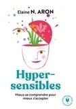 Elaine N. Aron - Hypersensibles : mieux se comprendre pour mieux s'accepter.