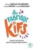 Florence Servan-Schreiber et Isabelle Pailleau - La fabrique à kifs.
