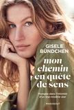 Gisele Bündchen - Mon chemin en quête de sens - Plongée dans l'intimité d'un top-modèle star.
