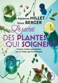 Dr Fabienne Millet et Sioux Berger - Les secrets des plantes qui soignent - Tout savoir sur leurs vertus pour votre bien-être.