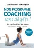 Bernadette de Gasquet - Mon programme coaching sans dégâts ! - 200 exercices à faire à la maison.