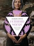 Josée-Anne Sarazin-Côté - Le grand livre du féminin sacré - Recettes sacrées, oracle et tarot, méditations, cristaux.