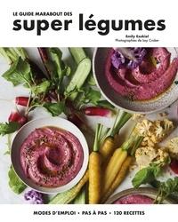 Emily Ezekiel - Le guide Marabout des super légumes - Mode d'emploi, pas à pas, 120 recettes.