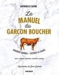 Arthur Le Caisne - Le manuel du garçon boucher - Savoir cuisiner la viande.