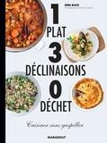 1 plat 3 déclinaisons 0 déchet - Cuisiner sans gaspiller.