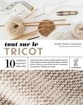 Marie-Noëlle Bayard - Tout sur le tricot - 10 modèles faciles à réaliser.