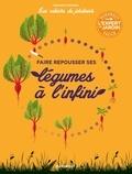 Guillaume Marinette - Les cahiers du jardinier - Faire pousser ses légumes à l'infini.