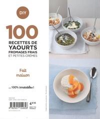 100 recettes yaourts fromages frais et petites crèmes. Fait maison