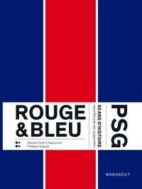Damien Dole-Chabourine et Philippe Goguet - Rouge & Bleu - PSG 50 ans d'histoire racontés par ses supporters.