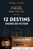 Paul Clouzet et Loïc Huber - PAUL vous raconte 12 destins dignes de fiction.