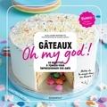 Guillaume Marinette - Gâteaux Oh my god ! - 60 recettes à tomber pour impressionner vos amis.