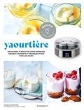 Guillaume Marinette - Yaourtière - Découvrez 75 recettes pour préparer yaourts, desserts et fromages pour tous les jours.
