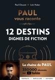 Paul Clouzet et Loïc Huber - Paul vous raconte 12 destins dignes de fiction.
