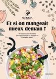Fabien Breuil et Sabrina Fauda-Rôle - Et si on mangeait mieux demain ? - 60 classiques revisités pour gourmand·es engagé·es. Exemple : vous.