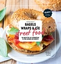 Sandra Mahut - Bagels, Wraps & Cie street food - 50 recettes de sandwichs à s'en lécher les doigts.