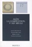 François Bougard et Régine Le Jan - Agôn : la compétition, Ve-XIIe siècle.